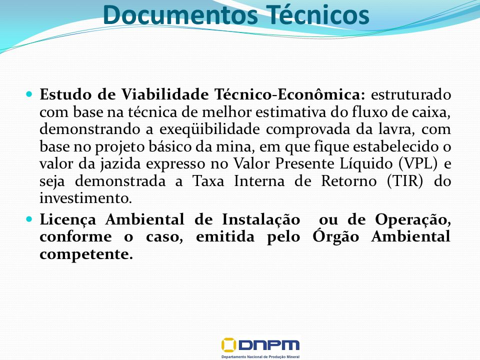 Documentos Técnicos Estudo de Viabilidade Técnico-Econômica: estruturado com base na técnica de melhor estimativa do fluxo de caixa, demonstrando a ex