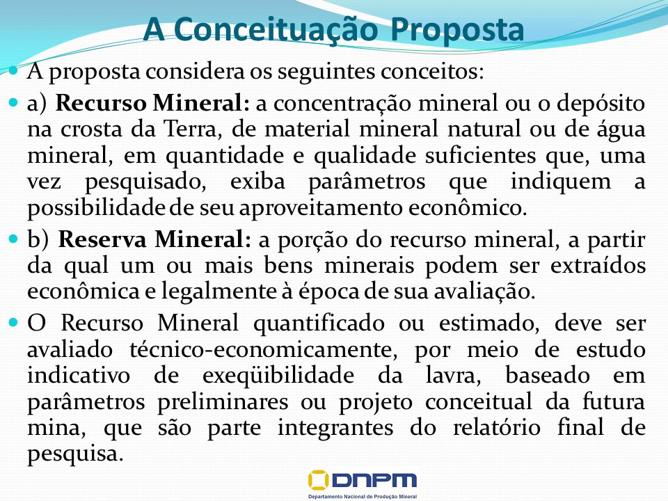 A Conceituação Proposta A proposta considera os seguintes conceitos: a) Recurso Mineral: a concentração mineral ou o depósito na crosta da Terra, de m