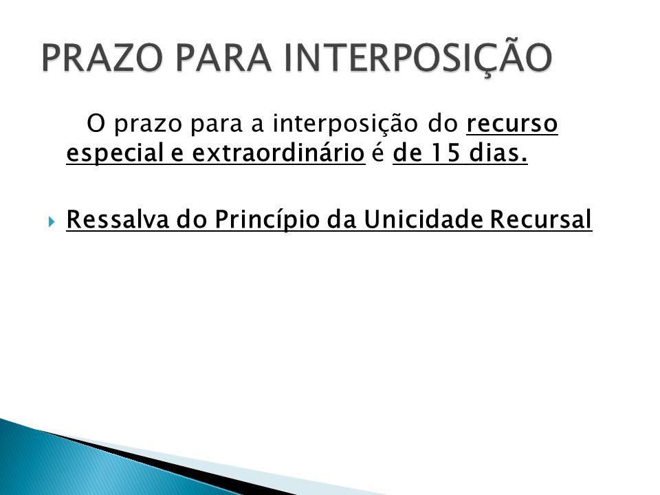 O prazo para a interposição do recurso especial e extraordinário é de 15 dias.