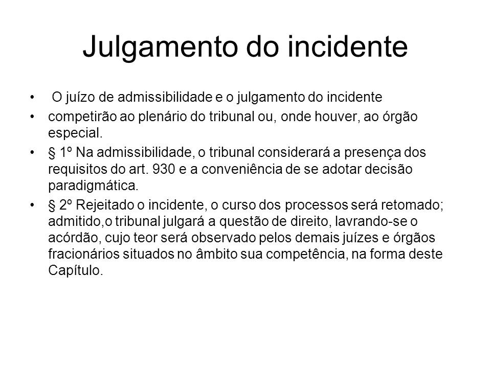 Julgamento do incidente O juízo de admissibilidade e o julgamento do incidente competirão ao plenário do tribunal ou, onde houver, ao órgão especial.