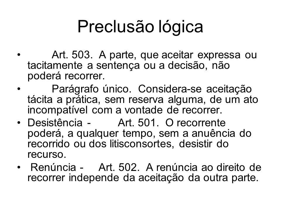 Preclusão lógica Art. 503. A parte, que aceitar expressa ou tacitamente a sentença ou a decisão, não poderá recorrer. Parágrafo único. Considera-se ac