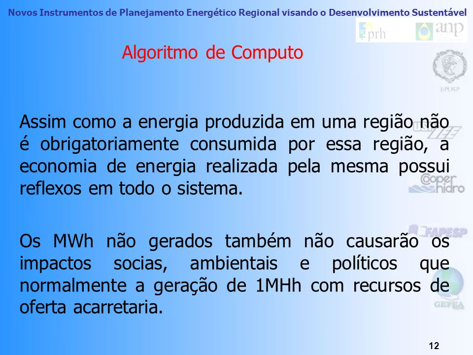 Novos Instrumentos de Planejamento Energético Regional visando o Desenvolvimento Sustentável Matriz Elétrica Brasileira 11 Fonte BEN 2008