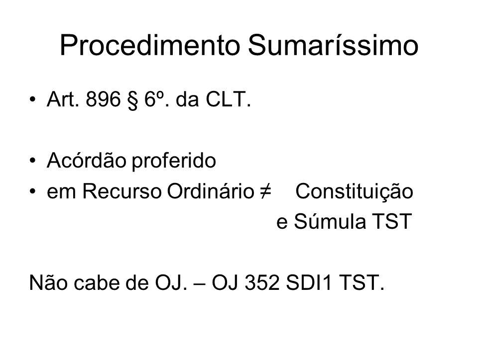 Procedimento Sumaríssimo Art. 896 § 6º. da CLT. Acórdão proferido em Recurso Ordinário ≠ Constituição e Súmula TST Não cabe de OJ. – OJ 352 SDI1 TST.