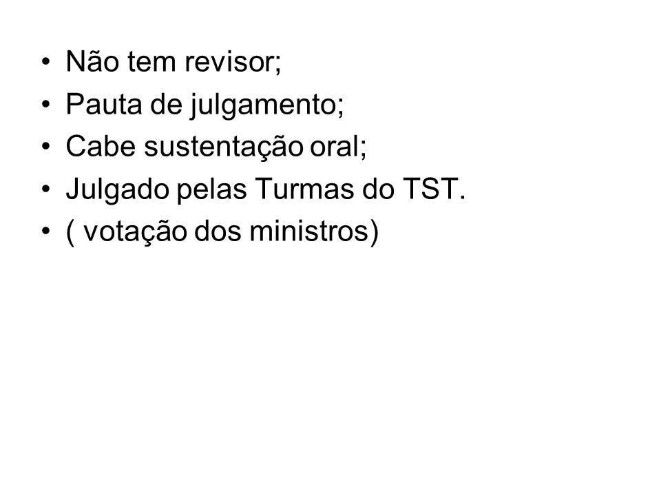 Não tem revisor; Pauta de julgamento; Cabe sustentação oral; Julgado pelas Turmas do TST. ( votação dos ministros)