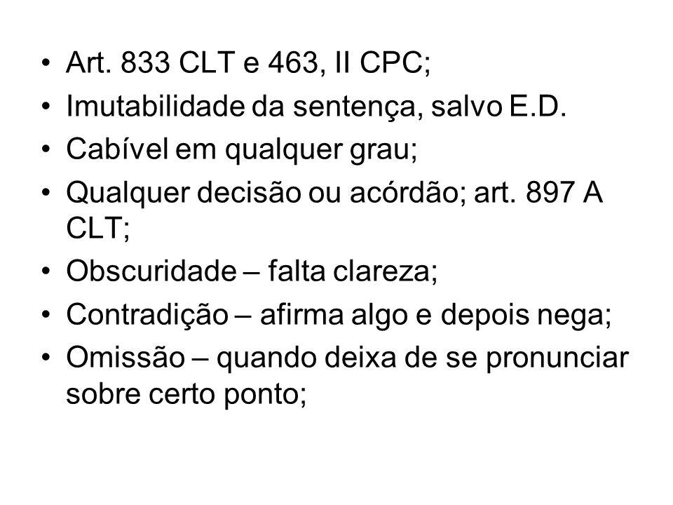 Art. 833 CLT e 463, II CPC; Imutabilidade da sentença, salvo E.D. Cabível em qualquer grau; Qualquer decisão ou acórdão; art. 897 A CLT; Obscuridade –