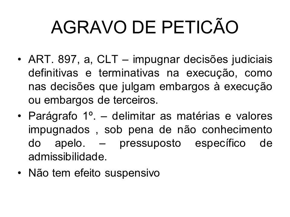 AGRAVO DE PETICÃO ART. 897, a, CLT – impugnar decisões judiciais definitivas e terminativas na execução, como nas decisões que julgam embargos à execu