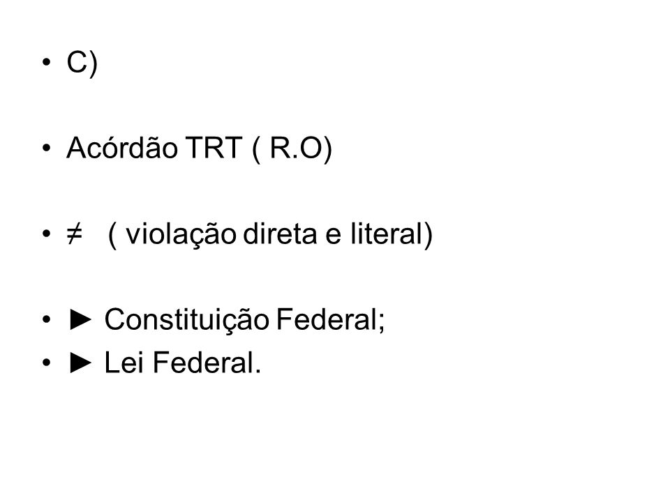 B) Acórdão do TRT em Recurso Ordinário DER A LEI ESTADUAL ACORDO COLETIVO CONVENÇÃO COLETIVA SENTENÇA NORMATIVA REGULAMENTO DE EMPRESA