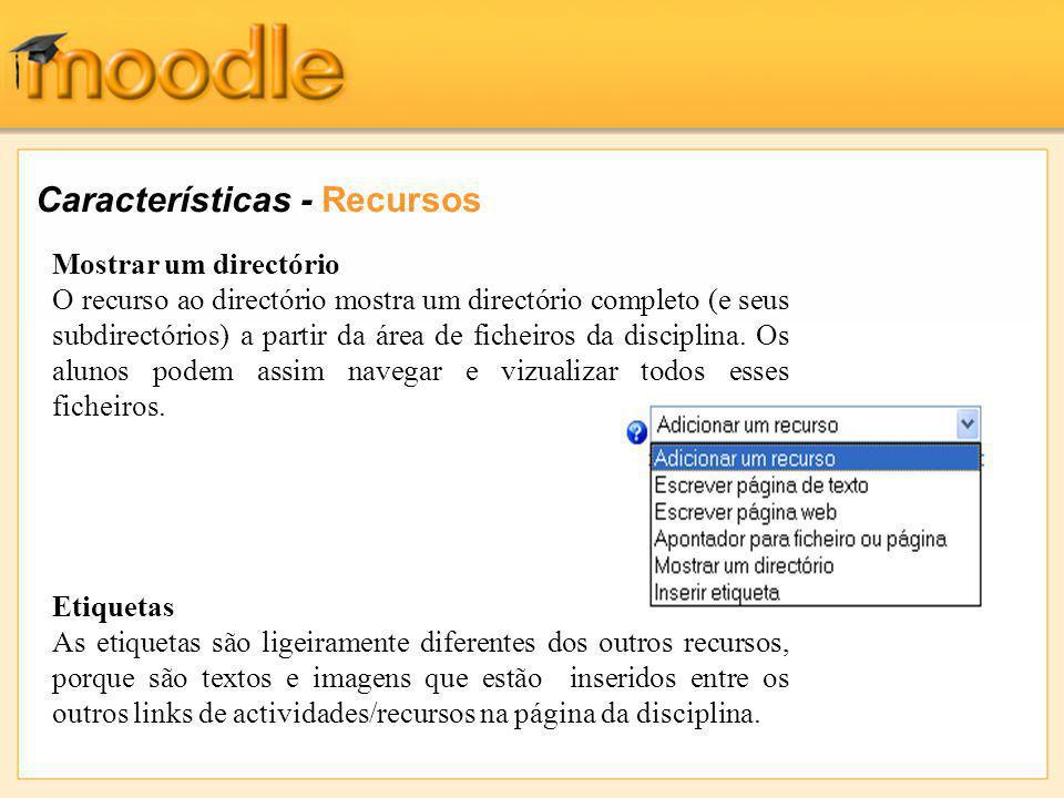 Características - Recursos Mostrar um directório O recurso ao directório mostra um directório completo (e seus subdirectórios) a partir da área de ficheiros da disciplina.