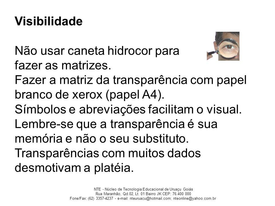 Visibilidade Não usar caneta hidrocor para fazer as matrizes. Fazer a matriz da transparência com papel branco de xerox (papel A4). Símbolos e abrevia