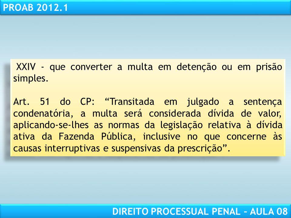 RESPONSABILIDADE CIVIL AULA 1 PROAB 2012.1 DIREITO PROCESSUAL PENAL – AULA 08 XXIV - que converter a multa em detenção ou em prisão simples.