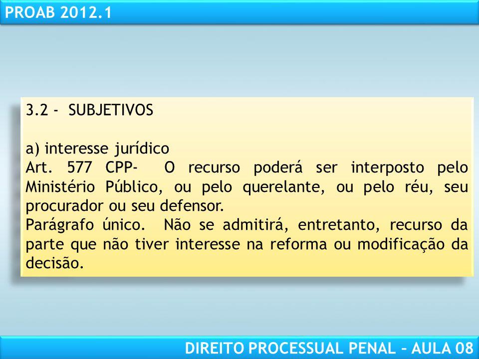 RESPONSABILIDADE CIVIL AULA 1 PROAB 2012.1 DIREITO PROCESSUAL PENAL – AULA 08 3.2 - SUBJETIVOS a) interesse jurídico Art.