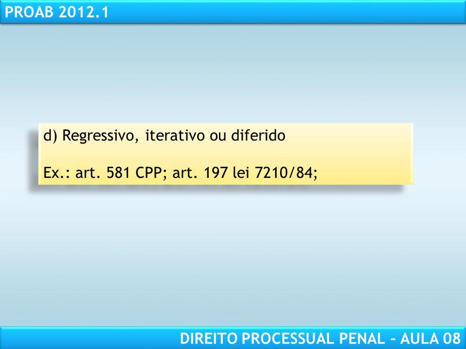 RESPONSABILIDADE CIVIL AULA 1 PROAB 2012.1 DIREITO PROCESSUAL PENAL – AULA 08 d) Regressivo, iterativo ou diferido Ex.: art.