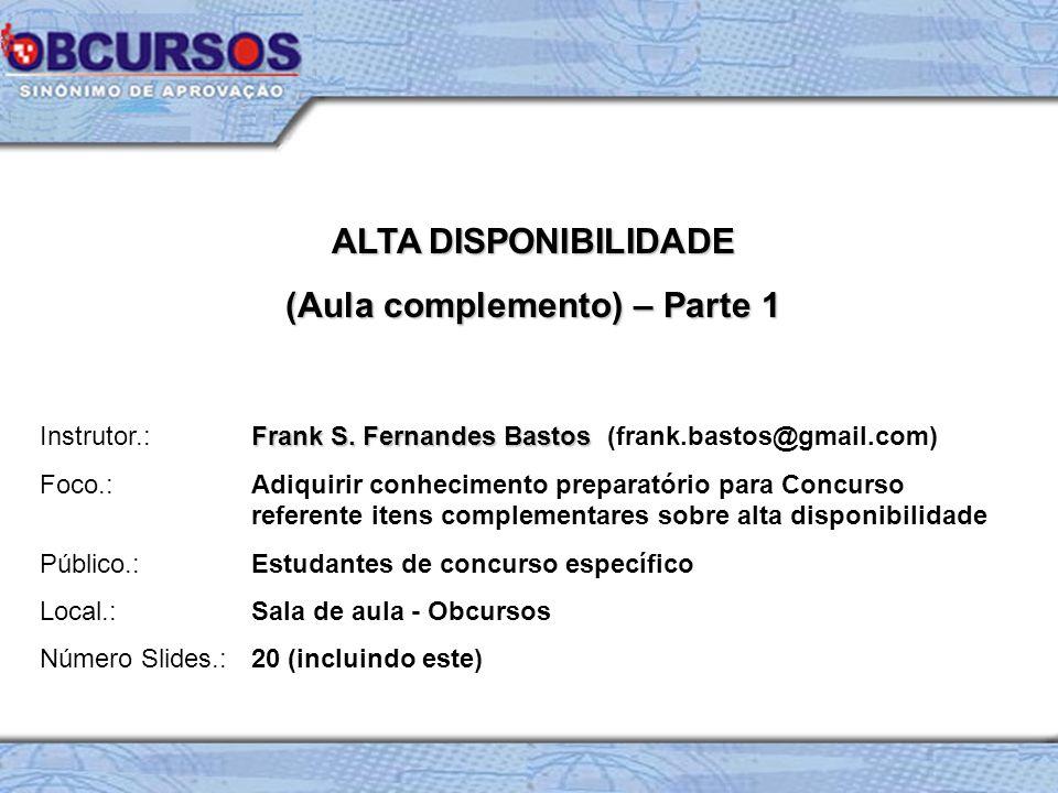 ALTA DISPONIBILIDADE (Aula complemento) – Parte 1 Frank S. Fernandes Bastos Instrutor.: Frank S. Fernandes Bastos (frank.bastos@gmail.com) Foco.: Adiq