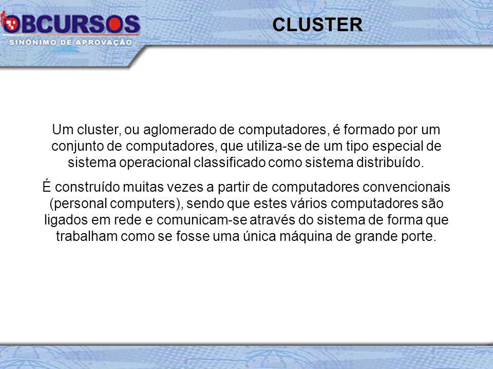 Um cluster, ou aglomerado de computadores, é formado por um conjunto de computadores, que utiliza-se de um tipo especial de sistema operacional classi