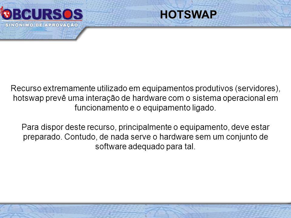 Recurso extremamente utilizado em equipamentos produtivos (servidores), hotswap prevê uma interação de hardware com o sistema operacional em funcionam