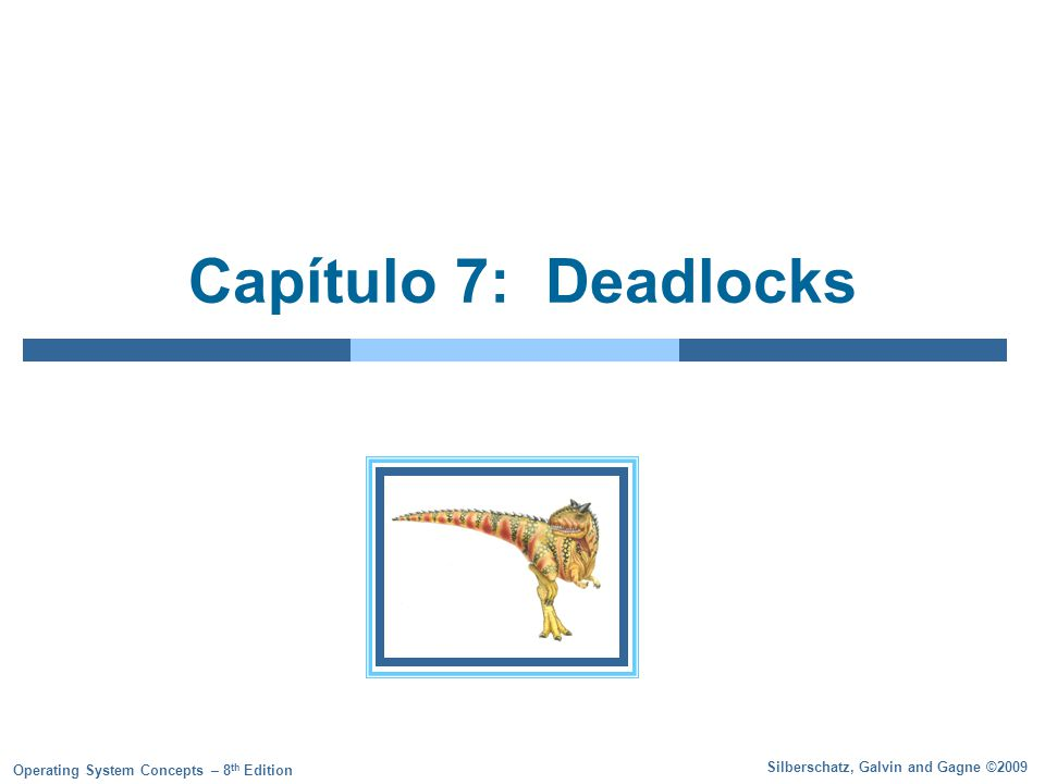 Silberschatz, Galvin and Gagne ©2009 Operating System Concepts – 8 th Edition Capítulo 7: Deadlocks