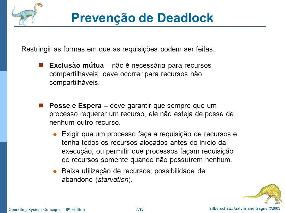 7.16 Silberschatz, Galvin and Gagne ©2009 Operating System Concepts – 8 th Edition Prevenção de Deadlock Exclusão mútua – não é necessária para recurs