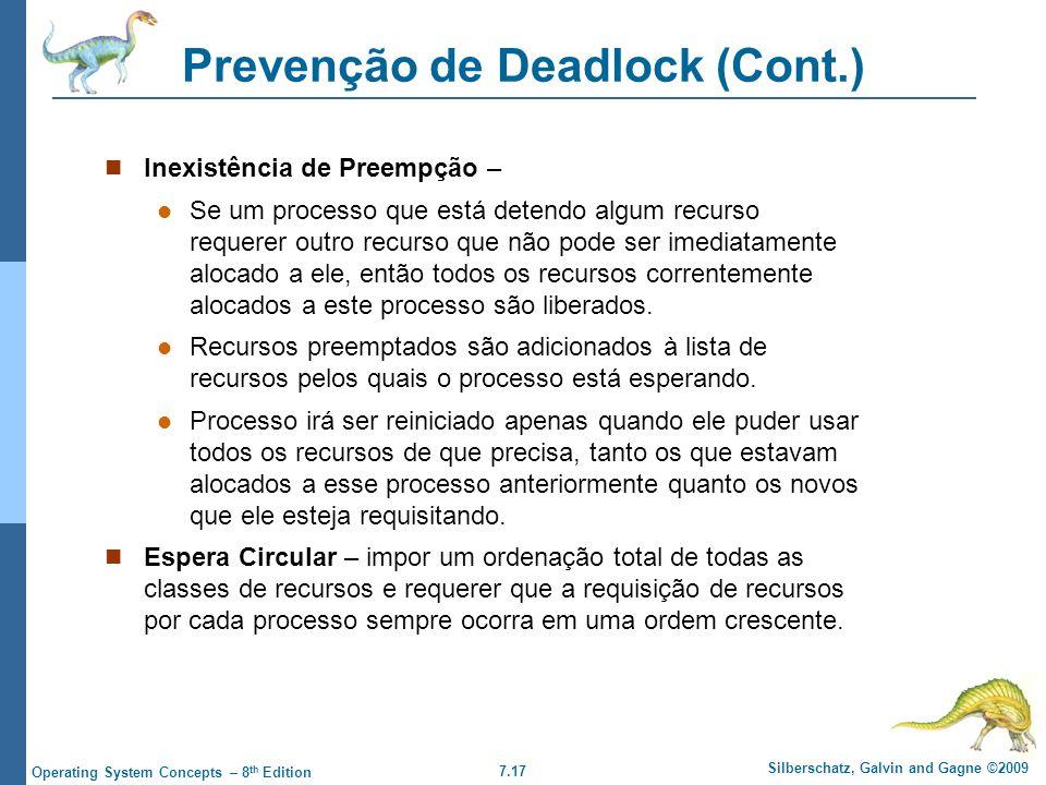 7.17 Silberschatz, Galvin and Gagne ©2009 Operating System Concepts – 8 th Edition Prevenção de Deadlock (Cont.) Inexistência de Preempção – Se um pro
