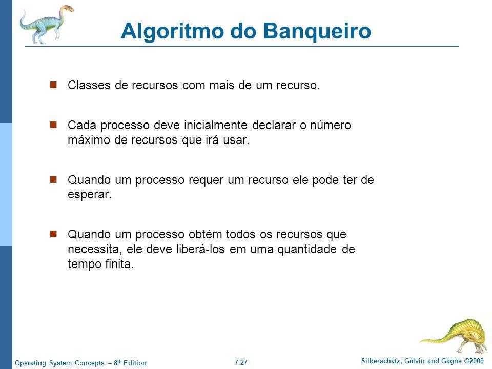 7.27 Silberschatz, Galvin and Gagne ©2009 Operating System Concepts – 8 th Edition Algoritmo do Banqueiro Classes de recursos com mais de um recurso.