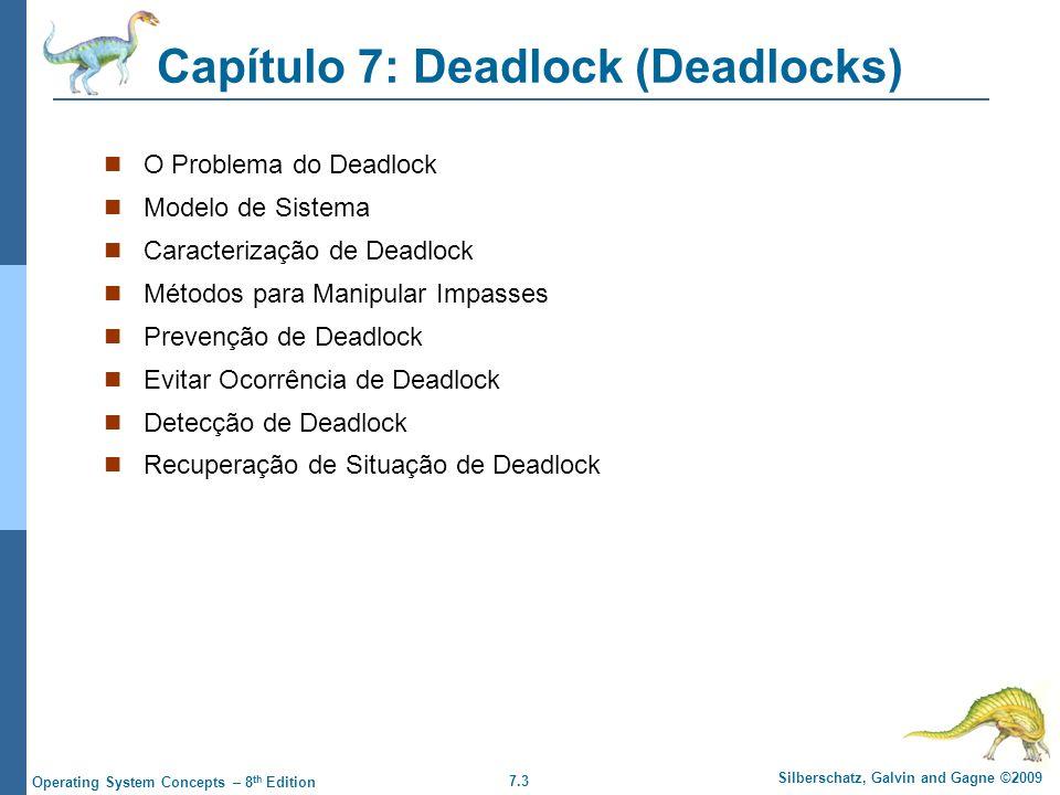 7.3 Silberschatz, Galvin and Gagne ©2009 Operating System Concepts – 8 th Edition Capítulo 7: Deadlock (Deadlocks) O Problema do Deadlock Modelo de Si