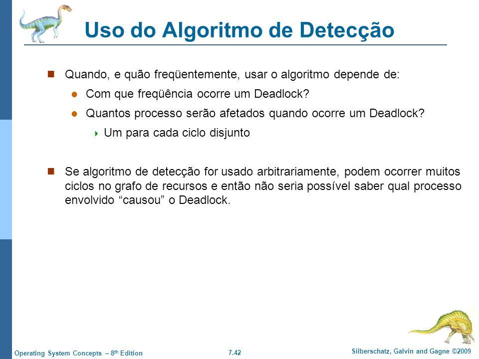 7.42 Silberschatz, Galvin and Gagne ©2009 Operating System Concepts – 8 th Edition Uso do Algoritmo de Detecção Quando, e quão freqüentemente, usar o