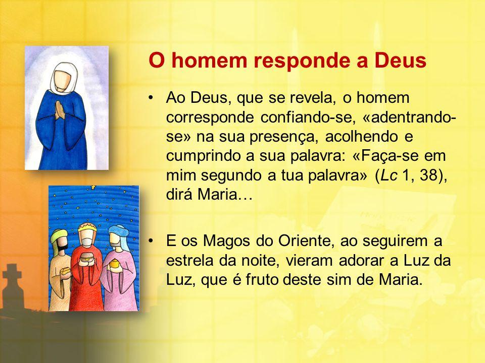 O homem responde a Deus Ao Deus, que se revela, o homem corresponde confiando-se, «adentrando- se» na sua presença, acolhendo e cumprindo a sua palavr