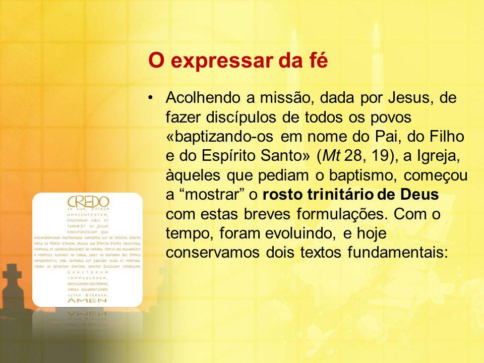 O expressar da fé Acolhendo a missão, dada por Jesus, de fazer discípulos de todos os povos «baptizando-os em nome do Pai, do Filho e do Espírito Sant