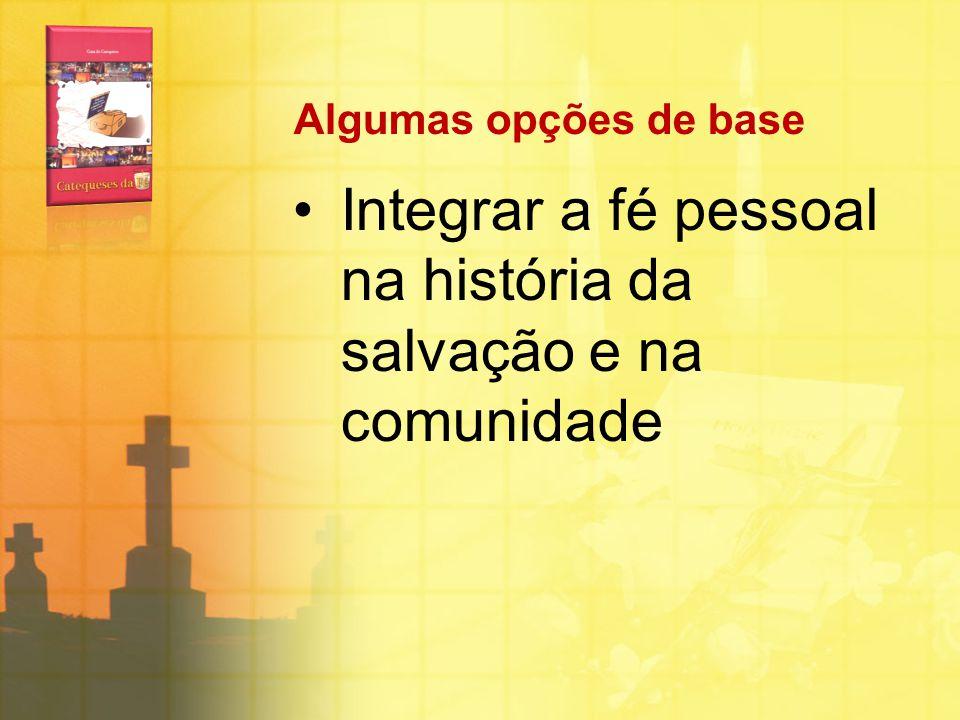 Algumas opções de base Integrar a fé pessoal na história da salvação e na comunidade