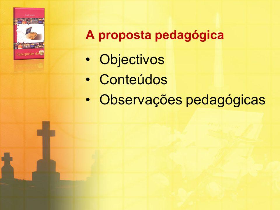 A proposta pedagógica Objectivos Conteúdos Observações pedagógicas