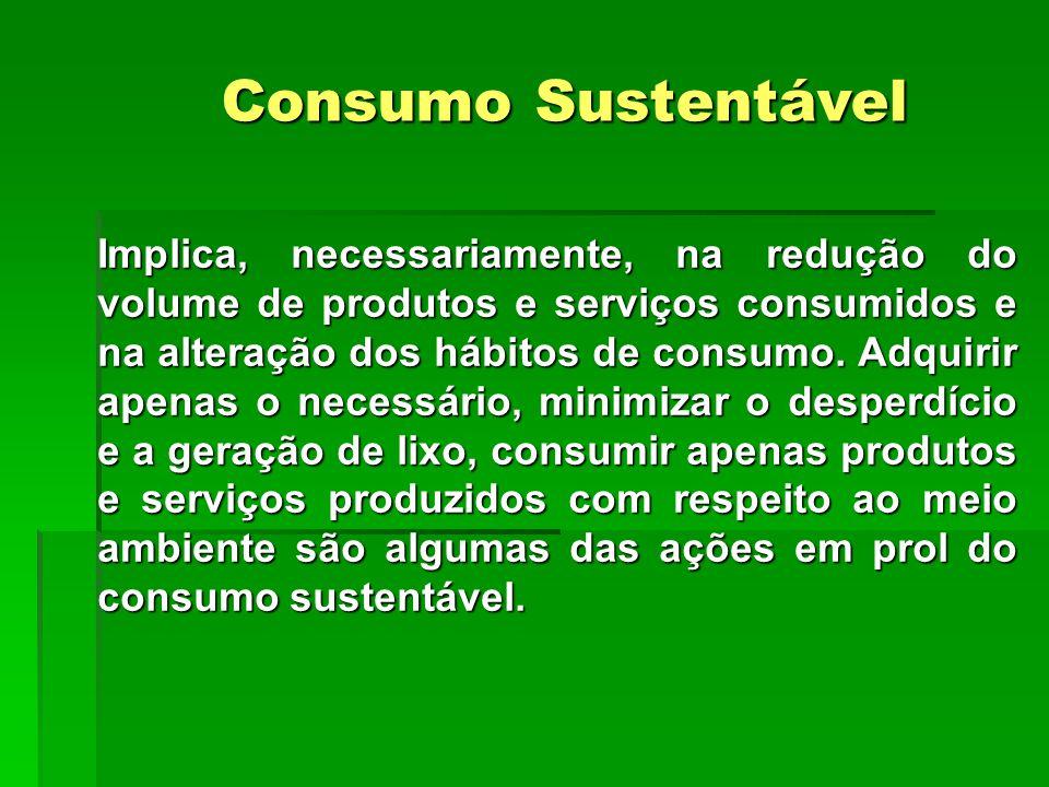 Implica, necessariamente, na redução do volume de produtos e serviços consumidos e na alteração dos hábitos de consumo.