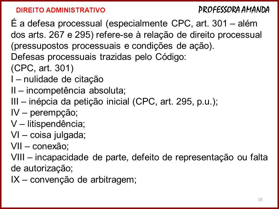 16 É a defesa processual (especialmente CPC, art.301 – além dos arts.