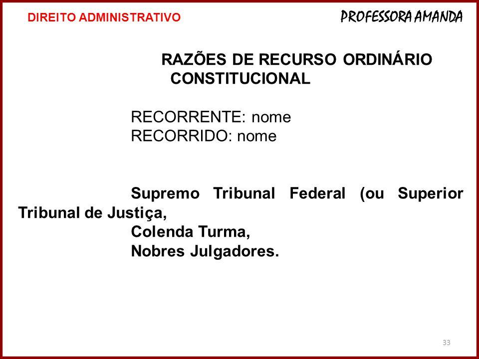 33 RAZÕES DE RECURSO ORDINÁRIO CONSTITUCIONAL RECORRENTE: nome RECORRIDO: nome Supremo Tribunal Federal (ou Superior Tribunal de Justiça, Colenda Turma, Nobres Julgadores.