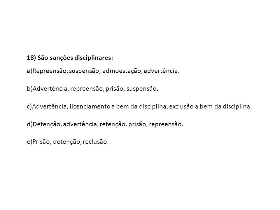 18) São sanções disciplinares: a)Repreensão, suspensão, admoestação, advertência. b)Advertência, repreensão, prisão, suspensão. c)Advertência, licenci