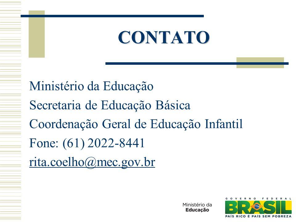 CONTATO Ministério da Educação Secretaria de Educação Básica Coordenação Geral de Educação Infantil Fone: (61) 2022-8441 rita.coelho@mec.gov.br