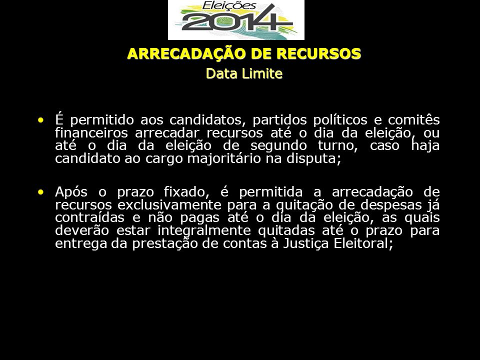 É permitido aos candidatos, partidos políticos e comitês financeiros arrecadar recursos até o dia da eleição, ou até o dia da eleição de segundo turno