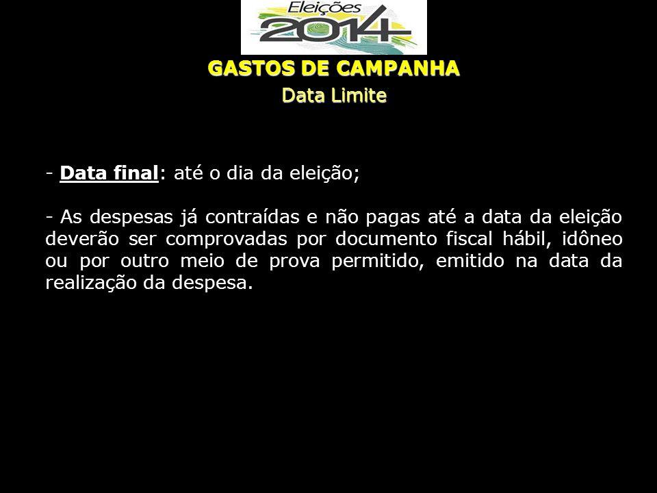 - Data final: até o dia da eleição; - As despesas já contraídas e não pagas até a data da eleição deverão ser comprovadas por documento fiscal hábil,