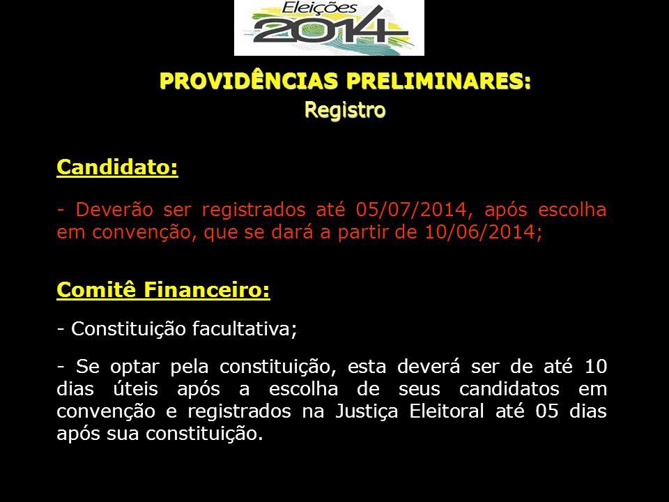 PROVIDÊNCIAS PRELIMINARES: Registro Candidato: - Deverão ser registrados até 05/07/2014, após escolha em convenção, que se dará a partir de 10/06/2014