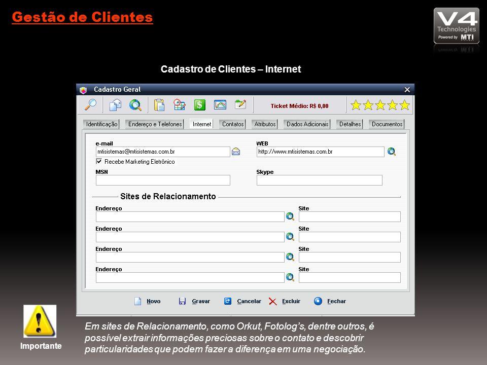 Gestão de Clientes Cadastro de Clientes – Internet Importante Em sites de Relacionamento, como Orkut, Fotolog's, dentre outros, é possível extrair informações preciosas sobre o contato e descobrir particularidades que podem fazer a diferença em uma negociação.