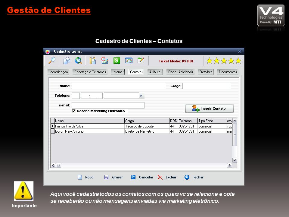 Gestão de Clientes Cadastro de Clientes – Contatos Importante Aqui você cadastra todos os contatos com os quais vc se relaciona e opta se receberão ou não mensagens enviadas via marketing eletrônico.