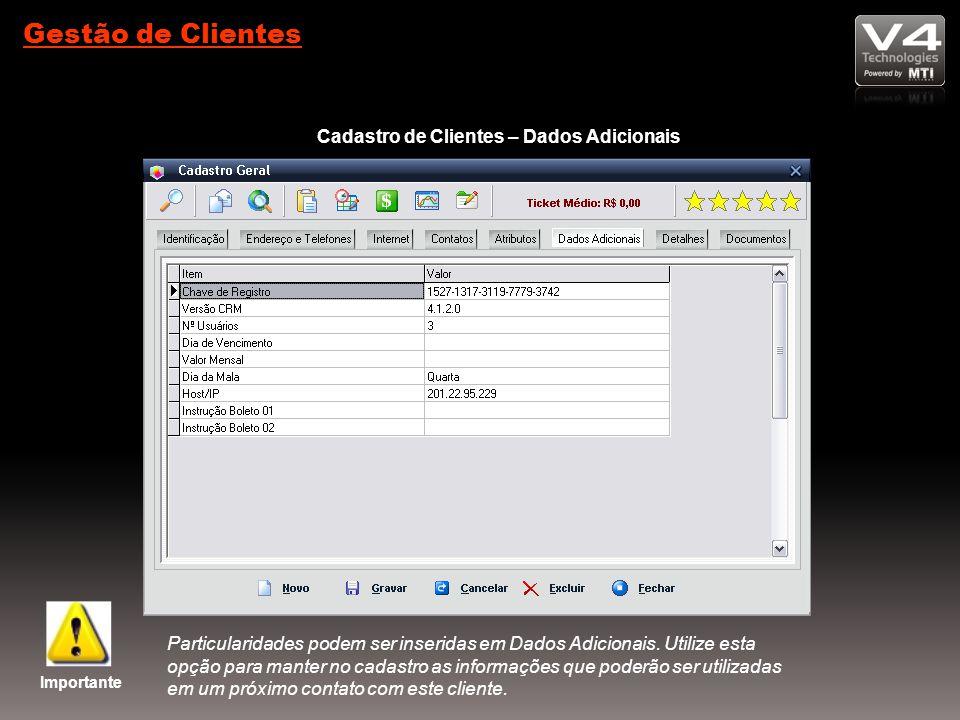 Gestão de Clientes Cadastro de Clientes – Dados Adicionais Importante Particularidades podem ser inseridas em Dados Adicionais.