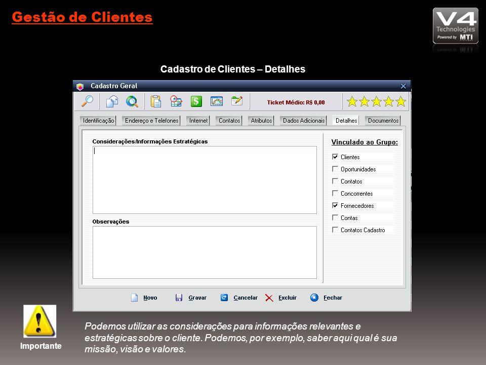 Gestão de Clientes Cadastro de Clientes – Detalhes Importante Podemos utilizar as considerações para informações relevantes e estratégicas sobre o cliente.