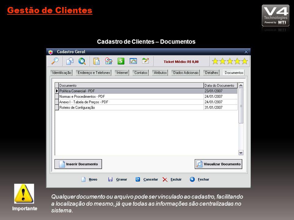 Gestão de Clientes Cadastro de Clientes – Documentos Importante Qualquer documento ou arquivo pode ser vinculado ao cadastro, facilitando a localização do mesmo, já que todas as informações são centralizadas no sistema.