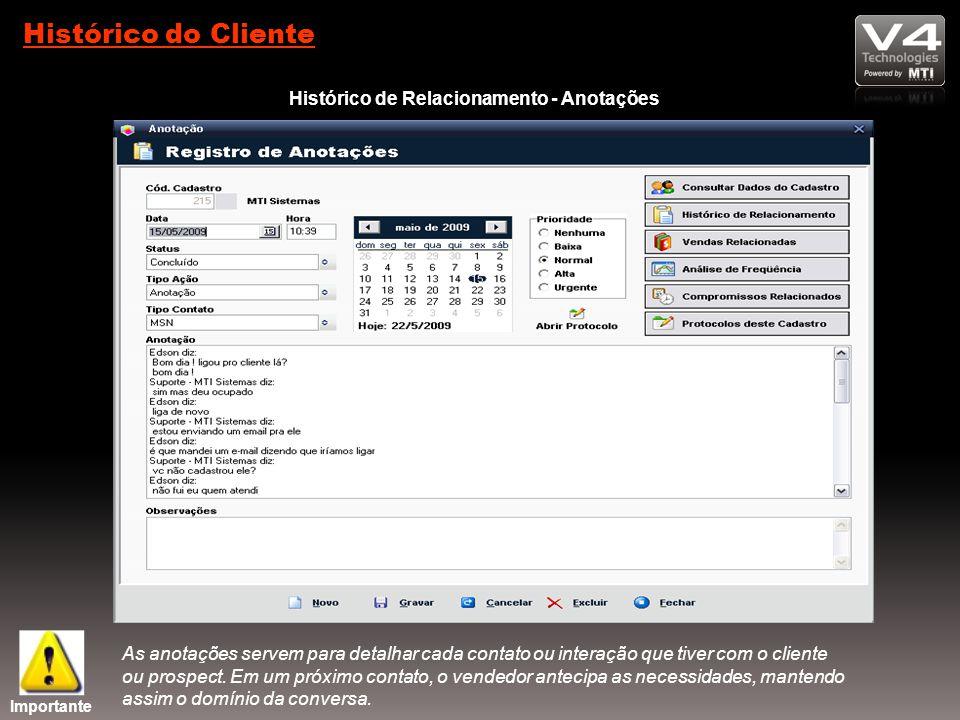 Histórico do Cliente Histórico de Relacionamento - Anotações As anotações servem para detalhar cada contato ou interação que tiver com o cliente ou prospect.