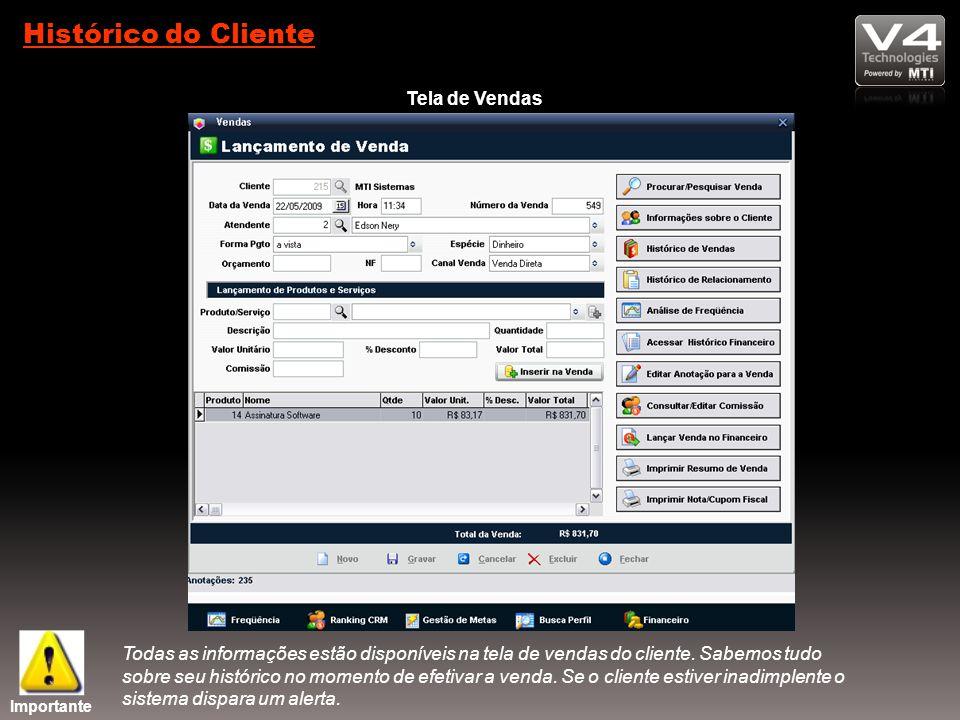 Histórico do Cliente Tela de Vendas Todas as informações estão disponíveis na tela de vendas do cliente.