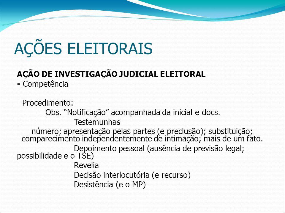 AÇÕES ELEITORAIS AÇÃO DE INVESTIGAÇÃO JUDICIAL ELEITORAL - Competência - Procedimento: Obs.