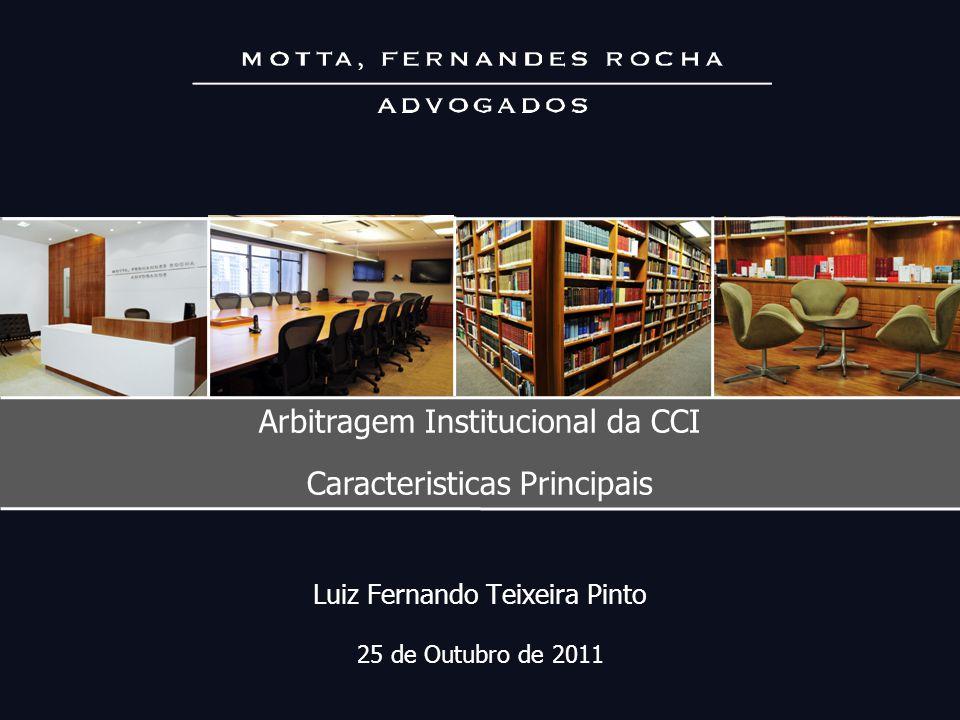 Luiz Fernando Teixeira Pinto 25 de Outubro de 2011 Arbitragem Institucional da CCI Caracteristicas Principais