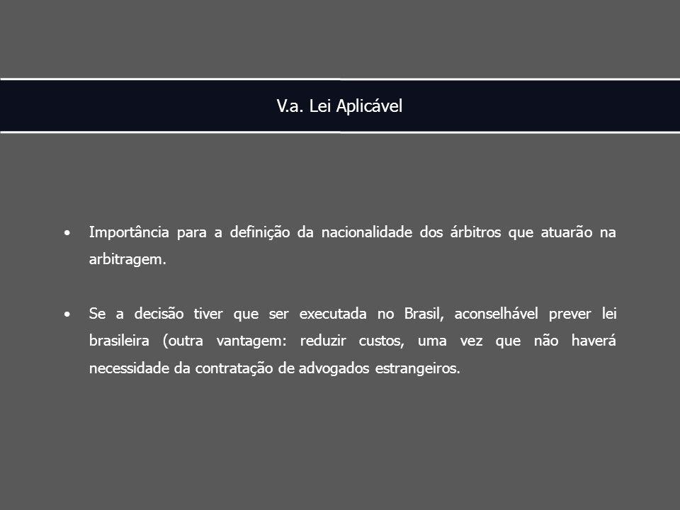 V.a. Lei Aplicável Importância para a definição da nacionalidade dos árbitros que atuarão na arbitragem. Se a decisão tiver que ser executada no Brasi