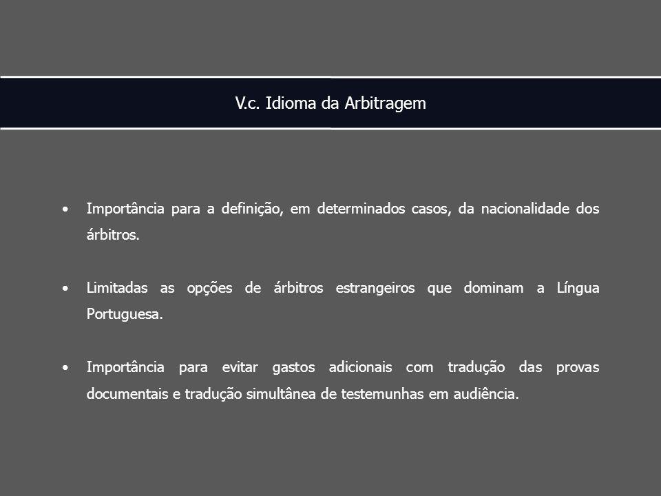 V.c. Idioma da Arbitragem Importância para a definição, em determinados casos, da nacionalidade dos árbitros. Limitadas as opções de árbitros estrange