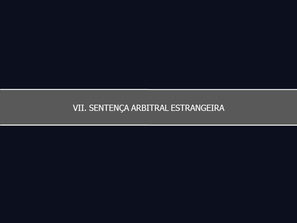 VII. SENTENÇA ARBITRAL ESTRANGEIRA