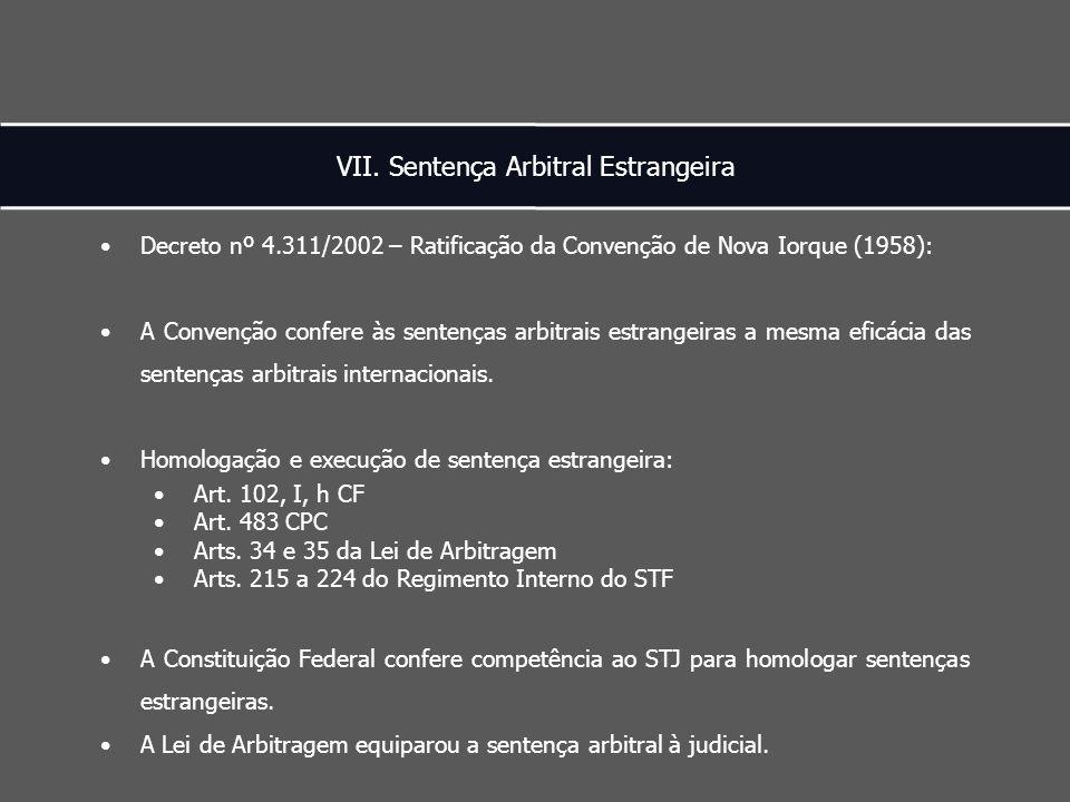 VII. Sentença Arbitral Estrangeira Decreto nº 4.311/2002 – Ratificação da Convenção de Nova Iorque (1958): A Convenção confere às sentenças arbitrais